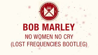 Bob Marley - No Women No Cry (Lost Frequencies Bootleg)