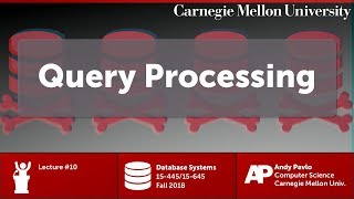CMU Database Systems - 10 Query Processing (Fall 2018)