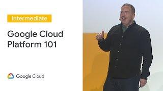 Google Cloud Platform 101 (Cloud Next '19)