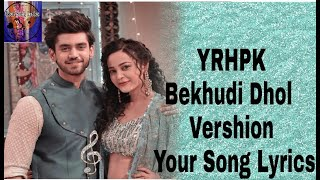 YRHPK|| Bekhudi Dhol Mix || Kuku Song ||Your Song Lyrics