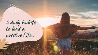 5 Habits to lead a positive lifestyle    Life changing daily Habits easy    Grow daily productivity