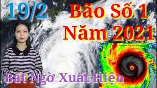 Dự báo thời tiết hôm nay, ngày 19/02/2021   Tin bão số 1 năm 2021   Thời tiết 3 ngày tới