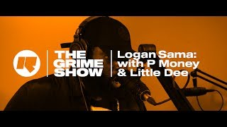 The Grime Show: Logan Sama With P Money & Little Dee