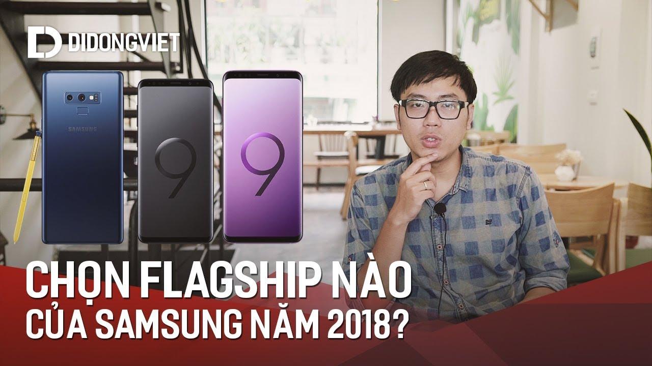 Chọn mua flagship nào của Samsung trong năm 2018?