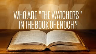 Who Are the Watchers in the Book of Enoch?