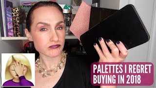 Palettes I Regret Buying In 2018