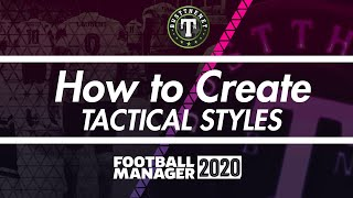 How to create a Tactical Style on Football Manager 2020