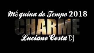 SET CHARME MIXADO 2018 -  LUCIANO COSTA DJ