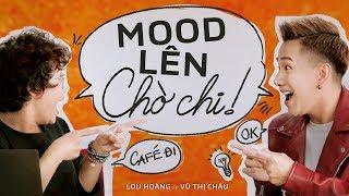 MOOD LÊN CHỜ CHI | Lou Hoàng ft. Vũ Thị Châu ngẫu hứng | Official MV