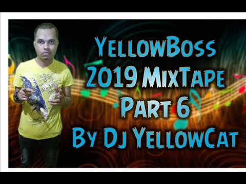 YellowBoss 2019 MixTape Part 6 By Dj YellowCat