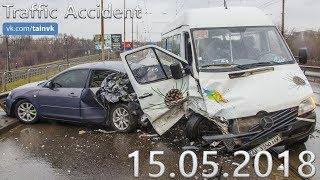 Подборка аварий и дорожных происшествий за 15.05.2018 (ДТП, Аварии, ЧП)