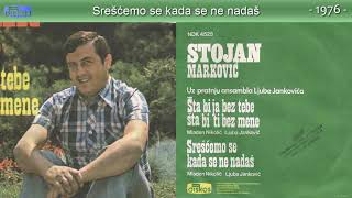 Stojan Markovic - Srescemo se kada se ne nadas - (Audio 1976)