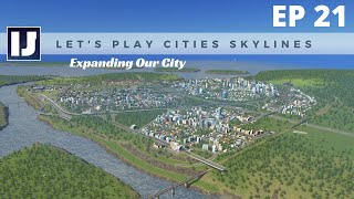 Let's Play Cities: Skylines EP21: Expanding Our City