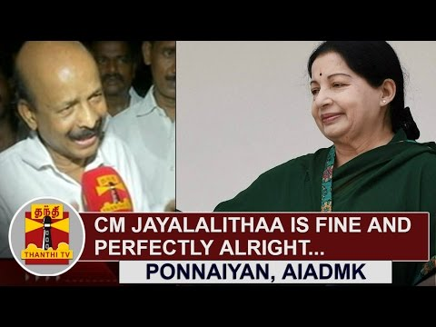 TN-CM-Jayalalithaa-is-fine-and-perfectly-alright-Ponnaiyan-Former-Minister-Thanthi-TV