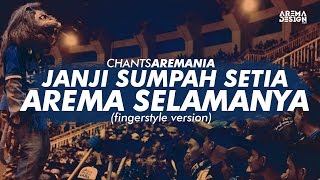 Chants Aremania  Janji Sumpah Setia <b>Arema Selamanya</b> Cover Fingerstyle Version