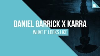 Daniel Garrick x KARRA - What It Looks Like