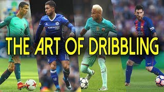 The Art of Dribbling ● Amazing Football Skills by The Best Players | HD