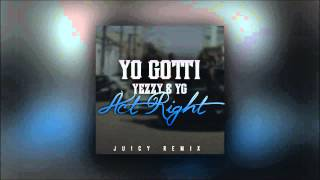 Yo Gotti - Act Right (feat. Young Jeezy, YG) JUICY REMIX