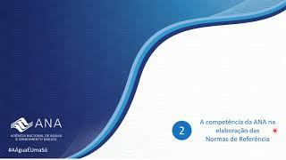 Agenda Regulatória da ANA em Saneamento: A competência da ANA na elaboração das Normas de Referência