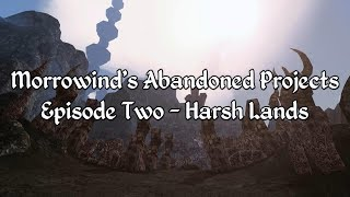 Morrowind's Abandoned Projects - Harsh Lands
