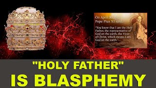 Holy Father title is Blasphemy