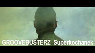 GROOVEBUSTERZ - Superkochanek (2016 Official Video)