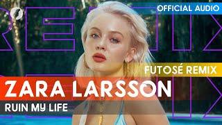Zara Larsson   Ruin My Life (Futosé Remix)