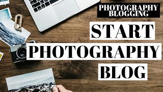 How To Start A Photography Blog   WordPress Photography Blogging