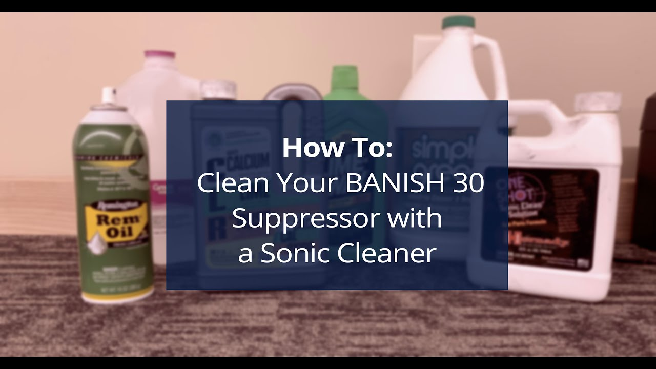 How To: Clean a BANISH 30 suppressor with a Sonic Cleaner