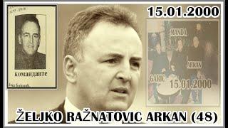 ŽELJKO RAŽNATOVIĆ ARKAN (48) 15.01.2000