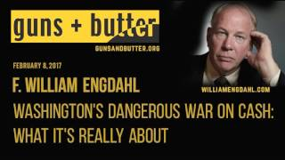 F. William Engdahl |Washington's Dangerous War On Cash: What It's Really About