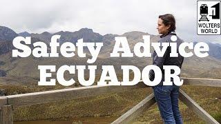 Visit Ecuador - Safety Advice For Visiting Ecuador