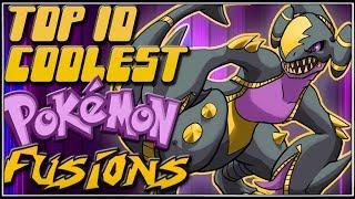 Top 10 Coolest Pokémon Fusions [Ep.13]