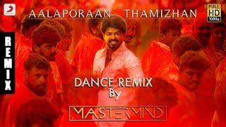 Mersal - Aalaporaan Thamizhan Tamil Dance Remix by DJ Mastermind   Vijay   A R Rahman