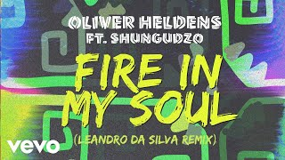 Oliver Heldens   Fire In My Soul (Leandro Da Silva Remix (Audio)) Ft. Shungudzo