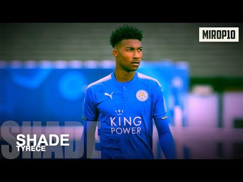 TYRECE SHADE ✭ LEICESTER CITY ✭ THE TALENT OF THE FOXES ✭ Skills & Goals ✭ 2018/2019 ✭