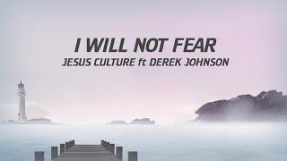 Jesus Culture ft Derek Johnson - I Will not fear (LYRICS VIDEO)
