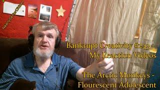 THE ARCTIC MONKEYS - FLOURESCENT ADOLESCENT : Bankrupt Creativity #243 - My Reaction Videos