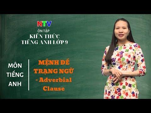 MÔN TIẾNG ANH 9- ÔN TẬP-  Mệnh đề Trạng ngữ- Adverbial Clause - NGÀY 09/3/2020 (Dạy học trên truyền hình Nam Định)