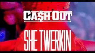 Cash Out - She Twerkin' (Clean)