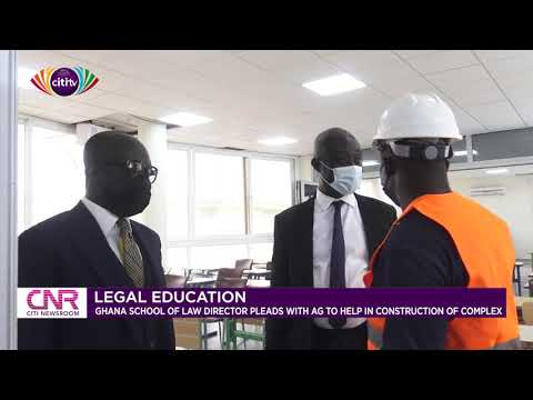 Ghana Law School director pleads with AG to help construct complex | Citi Newsroom