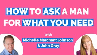 John Gray-How To Ask A Man For What You Want & Need-Understand Men (Secrets About Men)