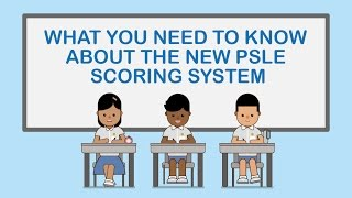 What you need to know about the new PSLE scoring system
