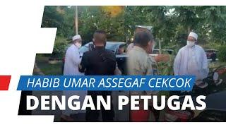 Video Viral Habib Umar Assegaf Cekcok dengan Petugas PSBB Surabaya, Simak Kronologi Lengkapnya