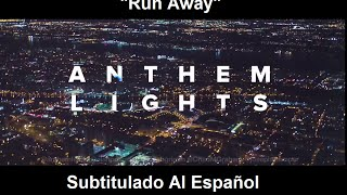 Anthem Lights - Run Away (Sub. Español)