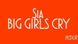 Sia - Big Girls Cry [1 HOUR VERSION]