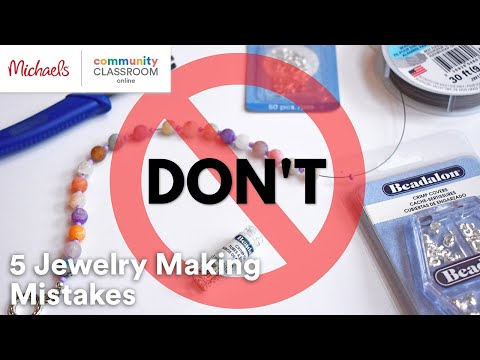 Online Class: Don't Do These 5 Things When Making Jewelry   Michaels