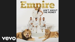Empire Cast - Ain't About The Money (feat. Jussie Smollett and Yazz) [Audio]