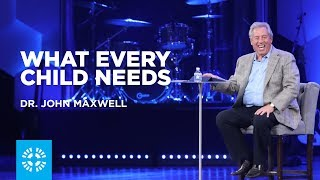 What Every Child Needs | Dr. John Maxwell