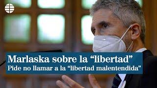 """Marlaska pide a los políticos no llamar a una """"libertad malentendida"""" tras las aglomeraciones"""
